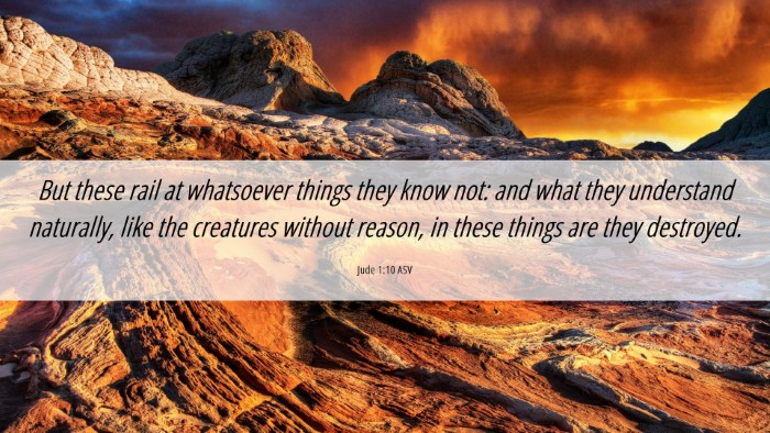 Picture 06 - Jude 1:10 ASV Desktop Wallpaper - But these rail at whatsoever things they know - Desktop Bible Verse Wallpaper