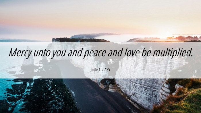 Picture 06 - Jude 1:2 ASV Desktop Wallpaper - Mercy unto you and peace and love be - Desktop Bible Verse Wallpaper