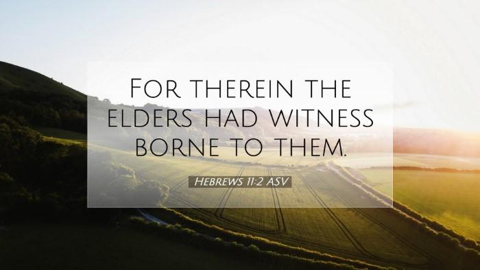 Picture 07 - Hebrews 11:2 ASV Desktop Wallpaper - For therein the elders had witness borne to - Desktop Bible Verse Wallpaper