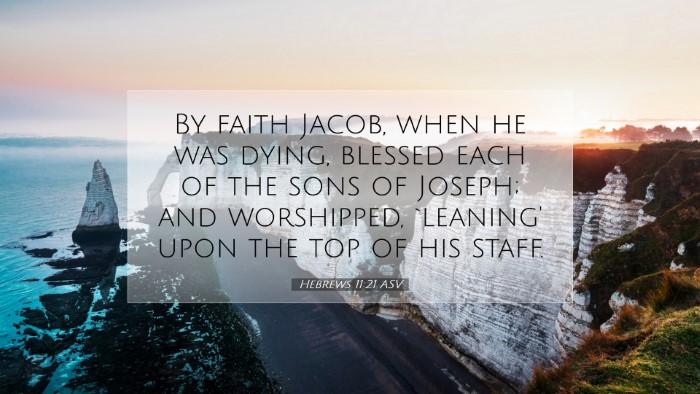 Picture 07 - Hebrews 11:21 ASV Desktop Wallpaper - By faith Jacob, when he was dying, blessed each - Desktop Bible Verse Wallpaper