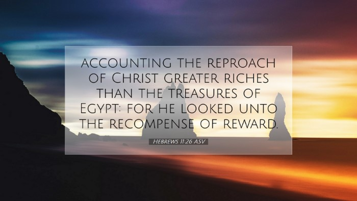 Picture 07 - Hebrews 11:26 ASV Desktop Wallpaper - accounting the reproach of Christ greater riches - Desktop Bible Verse Wallpaper