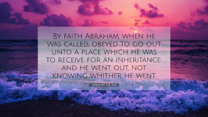 Picture 07 - Hebrews 11:8 ASV Desktop Wallpaper - By faith Abraham, when he was called, obeyed to - Desktop Bible Verse Wallpaper