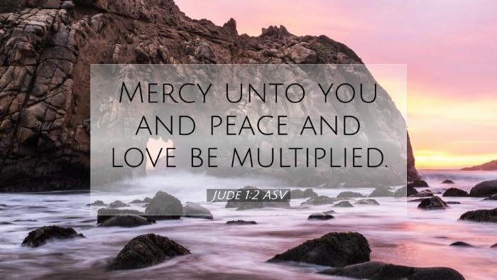 Picture 07 - Jude 1:2 ASV Desktop Wallpaper - Mercy unto you and peace and love be - Desktop Bible Verse Wallpaper