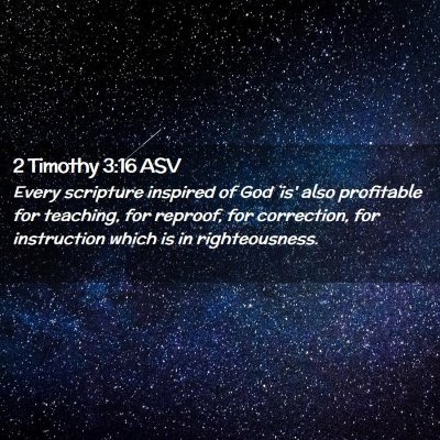 Picture 02 - 2 Timothy 3:16 ASV - Every scripture inspired of God `is' also - Bible Verse Picture