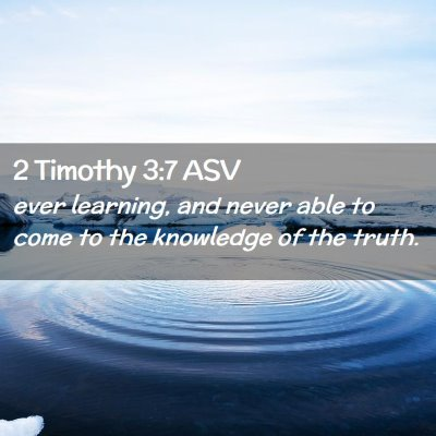 Picture 02 - 2 Timothy 3:7 ASV - ever learning, and never able to come to the - Bible Verse Picture