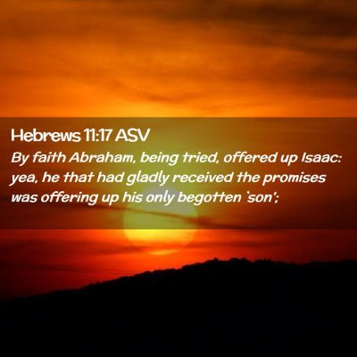 Picture 02 - Hebrews 11:17 ASV - By faith Abraham, being tried, offered up Isaac: - Bible Verse Picture