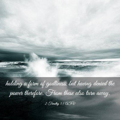 Picture 03 - 2 Timothy 3:5 ASV - holding a form of godliness, but having denied - Bible Verse Picture