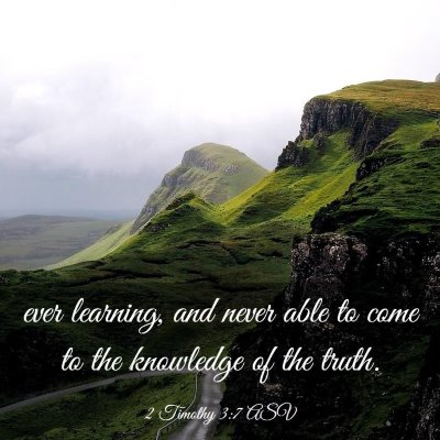 Picture 03 - 2 Timothy 3:7 ASV - ever learning, and never able to come to the - Bible Verse Picture