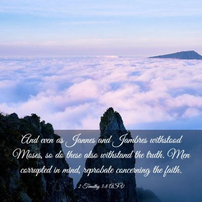 Picture 03 - 2 Timothy 3:8 ASV - And even as Jannes and Jambres withstood Moses, - Bible Verse Picture