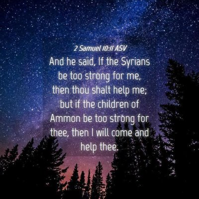 Picture 04 - 2 Samuel 10:11 ASV - And he said, If the Syrians be too strong for me, - Bible Verse Picture