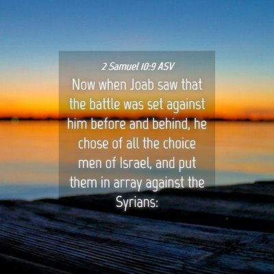 Picture 04 - 2 Samuel 10:9 ASV - Now when Joab saw that the battle was set against - Bible Verse Picture