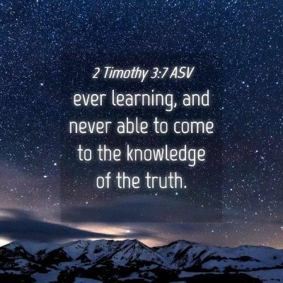 Picture 04 - 2 Timothy 3:7 ASV - ever learning, and never able to come to the - Bible Verse Picture