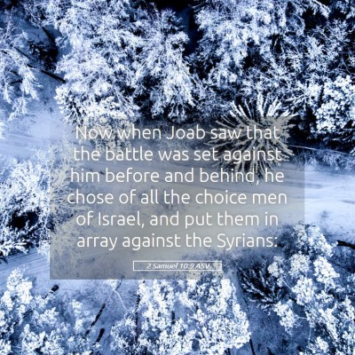 Picture 05 - 2 Samuel 10:9 ASV - Now when Joab saw that the battle was set against - Bible Verse Picture