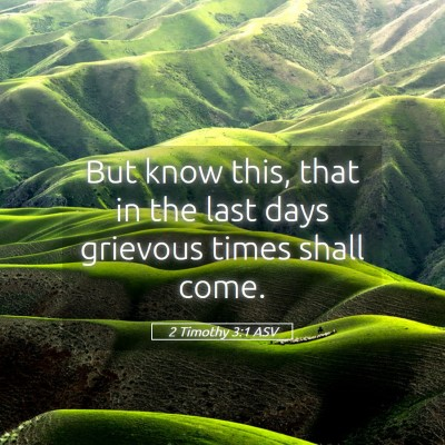 Picture 05 - 2 Timothy 3:1 ASV - But know this, that in the last days grievous - Bible Verse Picture