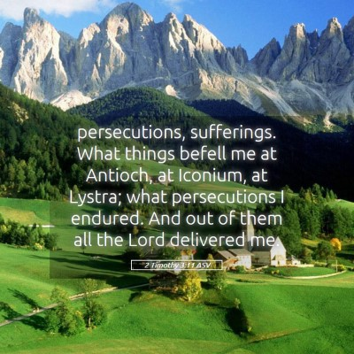 Picture 05 - 2 Timothy 3:11 ASV - persecutions, sufferings. What things befell me - Bible Verse Picture