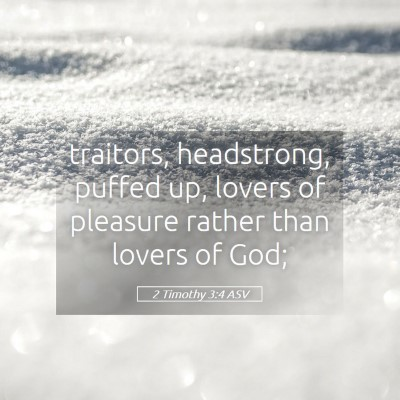 Picture 05 - 2 Timothy 3:4 ASV - traitors, headstrong, puffed up, lovers of - Bible Verse Picture