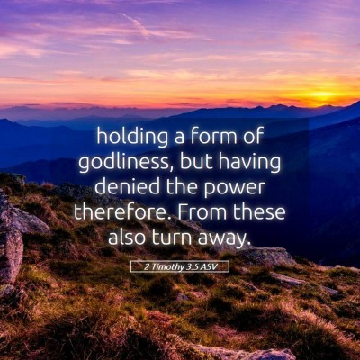 Picture 05 - 2 Timothy 3:5 ASV - holding a form of godliness, but having denied - Bible Verse Picture