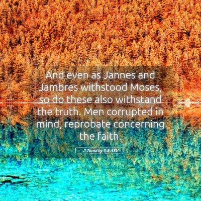 Picture 05 - 2 Timothy 3:8 ASV - And even as Jannes and Jambres withstood Moses, - Bible Verse Picture