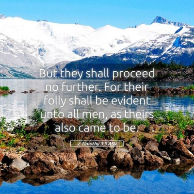 Picture 05 - 2 Timothy 3:9 ASV - But they shall proceed no further. For their - Bible Verse Picture