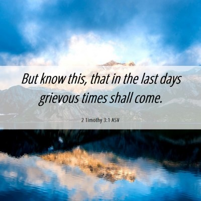 Picture 06 - 2 Timothy 3:1 ASV - But know this, that in the last days grievous - Bible Verse Picture