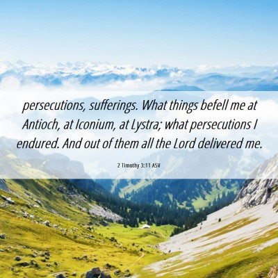 Picture 06 - 2 Timothy 3:11 ASV - persecutions, sufferings. What things befell me - Bible Verse Picture