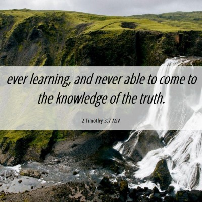Picture 06 - 2 Timothy 3:7 ASV - ever learning, and never able to come to the - Bible Verse Picture