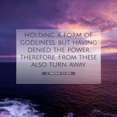 Picture 07 - 2 Timothy 3:5 ASV - holding a form of godliness, but having denied - Bible Verse Picture
