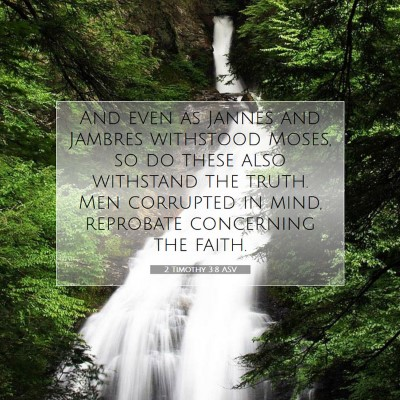Picture 07 - 2 Timothy 3:8 ASV - And even as Jannes and Jambres withstood Moses, - Bible Verse Picture