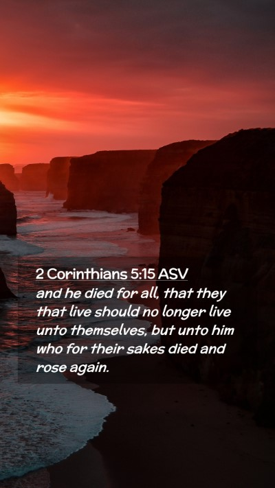Picture 02 - 2 Corinthians 5:15 ASV Mobile Phone Wallpaper - and he died for all, that they that live should - Mobile Bible Verse Wallpaper