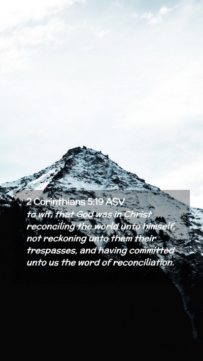 Picture 02 - 2 Corinthians 5:19 ASV Mobile Phone Wallpaper - to wit, that God was in Christ reconciling the - Mobile Bible Verse Wallpaper