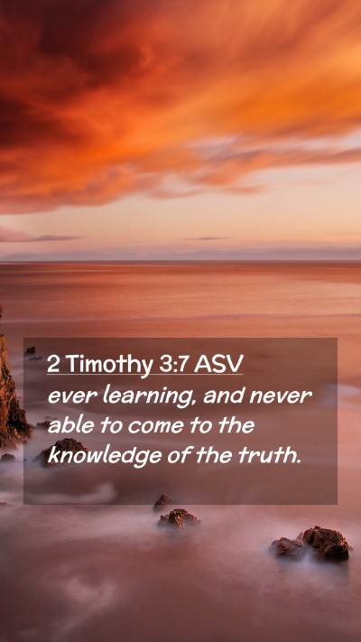 Picture 02 - 2 Timothy 3:7 ASV Mobile Phone Wallpaper - ever learning, and never able to come to the - Mobile Bible Verse Wallpaper