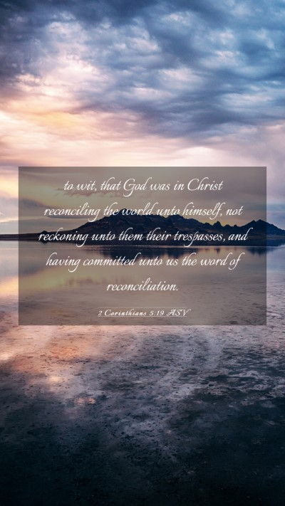Picture 03 - 2 Corinthians 5:19 ASV Mobile Phone Wallpaper - to wit, that God was in Christ reconciling the - Mobile Bible Verse Wallpaper