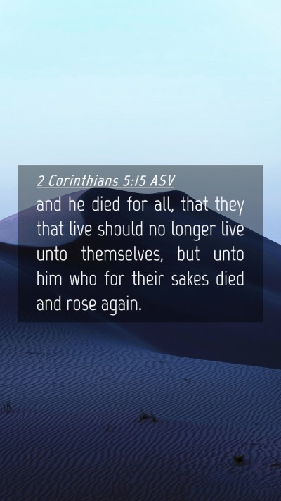 Picture 04 - 2 Corinthians 5:15 ASV Mobile Phone Wallpaper - and he died for all, that they that live should - Mobile Bible Verse Wallpaper