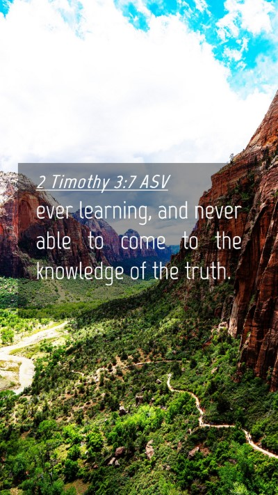 Picture 04 - 2 Timothy 3:7 ASV Mobile Phone Wallpaper - ever learning, and never able to come to the - Mobile Bible Verse Wallpaper