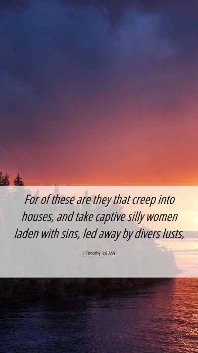 Picture 06 - 2 Timothy 3:6 ASV Mobile Phone Wallpaper - For of these are they that creep into houses, and - Mobile Bible Verse Wallpaper