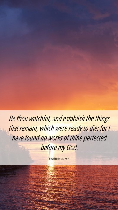 Picture 06 - Revelation 3:2 ASV Mobile Phone Wallpaper - Be thou watchful, and establish the things that - Mobile Bible Verse Wallpaper