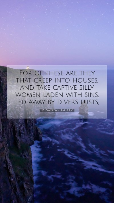 Picture 07 - 2 Timothy 3:6 ASV Mobile Phone Wallpaper - For of these are they that creep into houses, and - Mobile Bible Verse Wallpaper