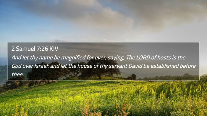 2 Samuel 7:26 KJV 4K Wallpaper - And let thy name be magnified for ever, saying, - 4K Wallpaper Bible Verse