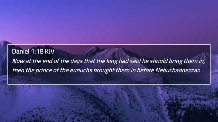 Daniel 1:18 KJV 4K Wallpaper - Now at the end of the days that the king had said - 4K Wallpaper Bible Verse