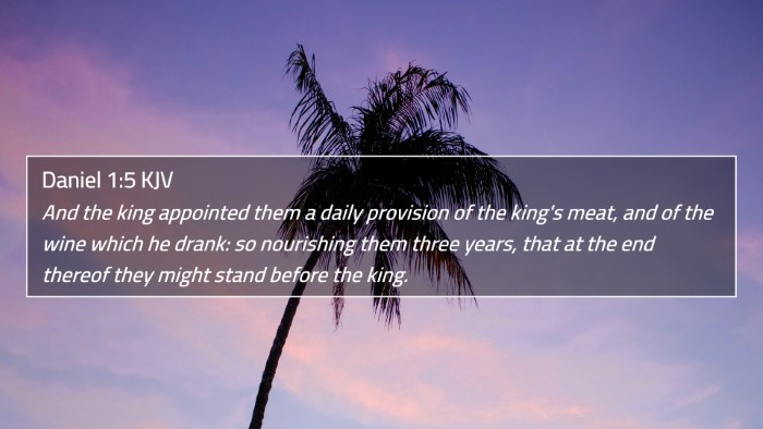 Daniel 1:5 KJV 4K Wallpaper - And the king appointed them a daily provision of - 4K Wallpaper Bible Verse