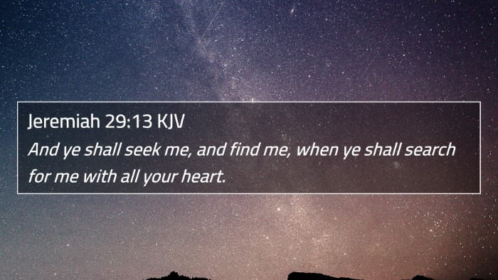 Jeremiah 29:13 KJV 4K Wallpaper - And ye shall seek me, and find me, when ye shall search for me with all your heart. - 4K Bible Verse Wallpaper