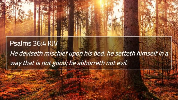 Psalms 36:4 KJV 4K Wallpaper - He deviseth mischief upon his bed; he setteth - 4K Wallpaper Bible Verse