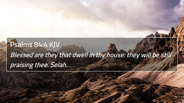 Psalms 84:4 4K Wallpaper - Blessed are they that dwell in thy house: they will be still praising thee. - 4K Bible Verse Wallpaper