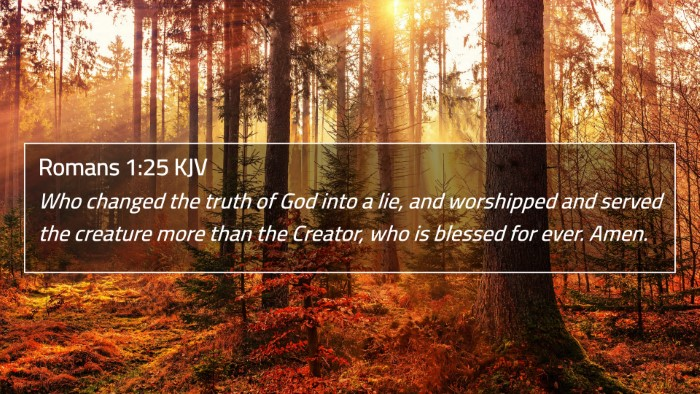 Romans 1:25 KJV 4K Wallpaper - Who changed the truth of God into a lie, and - 4K Wallpaper Bible Verse