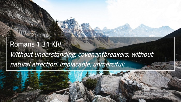 Romans 1:31 KJV 4K Wallpaper - Without understanding, covenantbreakers, without - 4K Wallpaper Bible Verse