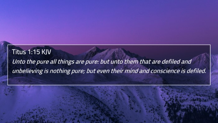 Titus 1:15 KJV 4K Wallpaper - Unto the pure all things are pure: but unto them - 4K Wallpaper Bible Verse