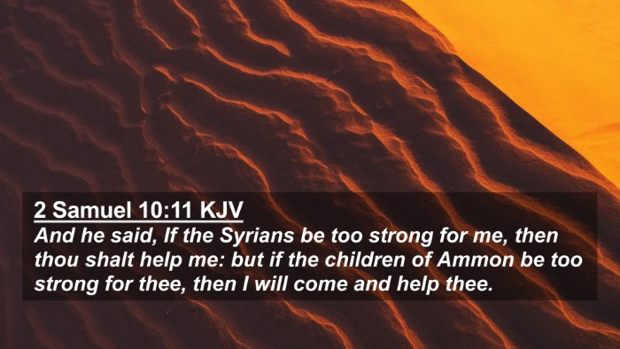 Picture 02 - 2 Samuel 10:11 KJV 4K Wallpaper - And he said, If the Syrians be too strong for me, - 4K Wallpaper Bible Verse
