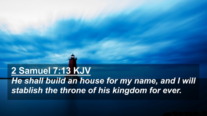 Picture 02 - 2 Samuel 7:13 KJV 4K Wallpaper - He shall build an house for my name, and I will - 4K Wallpaper Bible Verse