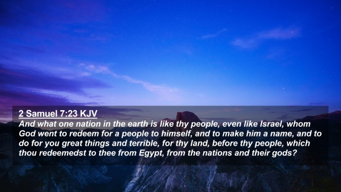 Picture 02 - 2 Samuel 7:23 KJV 4K Wallpaper - And what one nation in the earth is like thy - 4K Wallpaper Bible Verse