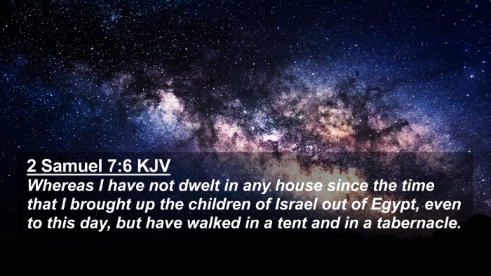 Picture 02 - 2 Samuel 7:6 KJV 4K Wallpaper - Whereas I have not dwelt in any house since the - 4K Wallpaper Bible Verse
